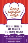 Doing without Delia: Tales of Triumph and Disaster in a French Kitchen - Michael Booth