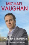 Michael Vaughan: Time to Declare My Autobiography - Michael Vaughan