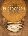 The Art of the Photograph: Essential Habits for Stronger Compositions - Art Wolfe