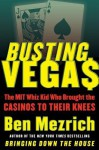 Busting Vegas: A True Story of Monumental Excess, Sex, Love, Violence, and Beating the Odds - Ben Mezrich