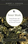 Inner Work: Using Dreams and Active Imagination for Personal Growth - Robert A. Johnson