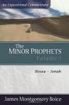 The Minor Prophets, vol. 1: Hosea - Jonah - James Montgomery Boice
