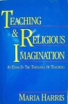 Teaching and Religious Imagination: An Essay in the Theology of Teaching - Maria Harris