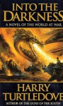 Into the Darkness: A Novel of the World At War - Harry Turtledove