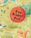 The Story of Red Rubber Ball - Constance Kling Levy, Hiroe Nakata