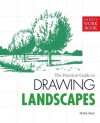 The Practical Guide to Drawing Landscapes: [Artist's Workbook] - Peter Gray