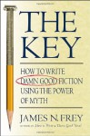 The Key: How to Write Damn Good Fiction Using the Power of Myth - James N. Frey