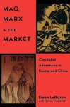 Mao, Marx & the Market: Capitalist Adventures in Russia and China - Dean LeBaron, Donna Sammons Carpenter
