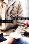 Don't Let Me Go - J.H. Trumble