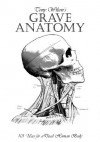 Grave Anatomy: 101 Uses for a Dead Human Body - Tony Wilson, Alex Reece