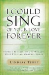 I Could Sing of Your Love Forever: Stories Behind 100 of the World's Most Popular Worship Songs [With CD] - Lindsay Terry