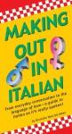 Making Out In Italian: (Italian Phrasebook) - Nicoletta Nencioli Aiken
