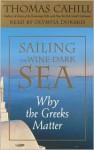 Sailing the Wine-Dark Sea: Why the Greeks Matter - Thomas Cahill, Olympia Dukakis