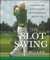 The Slot Swing: The Proven Way to Hit Consistent and Powerful Shots Like the Pros - Jim McLean