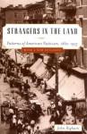 Strangers in the Land: Patterns of American Nativism, 1860-1925 - John Higham