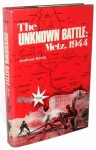 The Unknown Battle: Metz, 1944 - Anthony Kemp