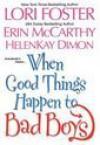 When Good Things Happen To Bad Boys - Erin McCarthy, Lori Foster, HelenKay Dimon
