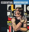 Essential Modernism - Philip Brookman, Sarah Newman, Paul Greenhalgh