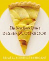 The New York Times Dessert Cookbook - Florence Fabricant