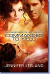 Commanded to Yield - Jennifer Leeland