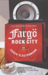 Fargo Rock City. A Heavy Metal Odyssey in Rural North Dakota - Chuck Klosterman