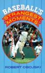 Baseball's Strangest Moments - Robert Obojski, Sandy Hoffman