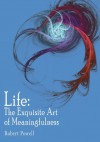Life: The Exquisite Art of Meaningfulness - Robert Powell