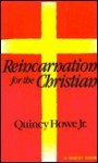 Reincarnation for the Christian - Quincy Howe