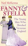 Fanny and Stella: The Young Men Who Shocked Victorian England - Neil McKenna