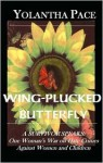Wing-Plucked Butterfly: A Survivor Speaks One Woman's War on Hate Crimes Against Women and Children - Yolantha Pace