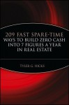 209 Fast Spare-Time Ways to Build Zero Cash Into 7 Figures a Year in Real Estate - Tyler G. Hicks