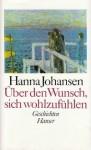 Über Den Wunsch, Sich Wohlzufühlen: Geschichten - Hanna Johansen