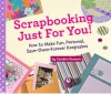 Scrapbooking Just for You!: How to Make Fun, Personal, Save-Them-Forever Keepsakes - Candice F. Ransom