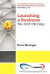 Launching a Business: The First 100 Days (Small Business Management and Entrepreneurship) - Bruce Barringer