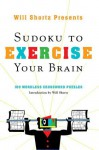 Will Shortz Presents Sudoku to Exercise Your Brain: 100 Wordless Crossword Puzzles - Will Shortz