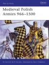 Medieval Polish Armies 966-1500 (Men-at-Arms) - David Nicolle, Gerry Embleton