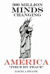 300 Million Minds Changing America Piece by Peace: Remapping America with 1000 Technological Townhall Meeting Systems Fixing America Piece by Peace - David A. Frank, Jennifer Taylor, Harry P. Singleton