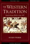 The Western Tradition, Vol. 1: From the Ancient World to Louis XIV - Eugen Weber
