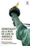 Democracy as a Way of Life in America: A History - Richard Schneirov, Gaston A. Fernandez