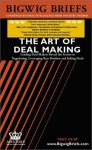 Bigwig Briefs: The Art of Deal Making: Leading Vcs and Lawyers Reveal the Secrets to Negotiating, Leveraging Your Position and Inking Deals - Aspatore Books
