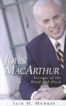 John MacArthur: Servant of the Word and Flock - Iain H. Murray