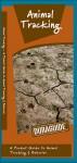 Animal Tracking: A Folding Pocket Guide to Animal Tracking & Behavior - James Kavanagh, Raymond Leung