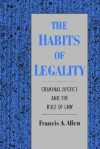 The Habits of Legality: Criminal Justice and the Rule of the Law - Francis A. Allen, Norval Morris, Michael Tonry