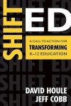 Shift Ed: A Call to Action for Transforming K-12 Education - David Houle, Jeff Cobb