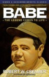 Babe: The Legend Comes to Life - Robert W. Creamer, Dick Schaap
