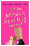 Jennifer Johnson Is Sick of Being Married: A Novel - Heather McElhatton
