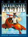 Gurps Alternate Earths: Parallel Histories for the Infinite Worlds - Kenneth Hite, Craig Neumeier, Michael S. Shiffer, Susan Pinsonneault, Alan Gutierrez, John Hartwell