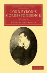Lord Byron's Correspondence: Volume 2: Chiefly with Lady Melbourne, Mr. Hobhouse, the Hon. Douglas Kinnaird, and P.B. Shelley - George Gordon Byron, John Murray