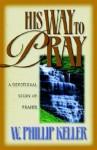 His Way to Pray - W. Phillip Keller