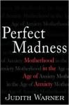 Perfect Madness - Judith Warner